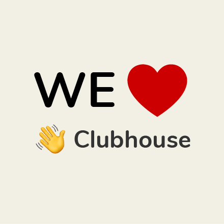 We love Clubhouse